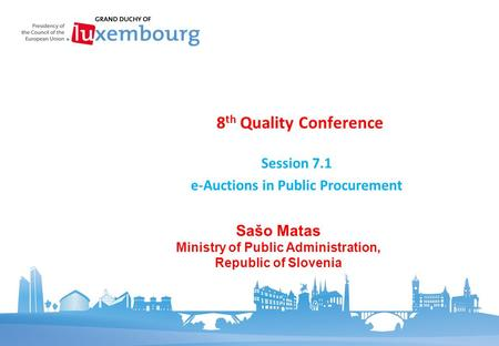 8 th Quality Conference Session 7.1 e-Auctions in Public Procurement Sašo Matas Ministry of Public Administration, Republic of Slovenia.