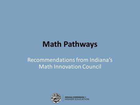 Math Pathways Recommendations from Indiana's Math Innovation Council.