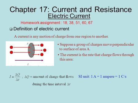 Chapter 17: Current and Resistance Electric Current  Definition of electric current A current is any motion of charge from one region to another. Suppose.