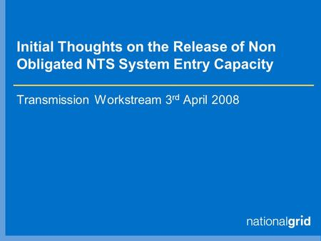 Initial Thoughts on the Release of Non Obligated NTS System Entry Capacity Transmission Workstream 3 rd April 2008.