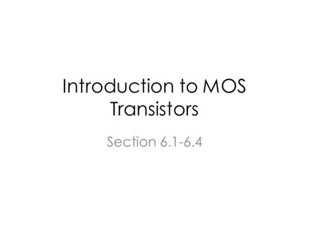 Introduction to MOS Transistors Section 6.1-6.4. Outline Similarity Between BJT & MOS Introductory Device Physics Small Signal Model.
