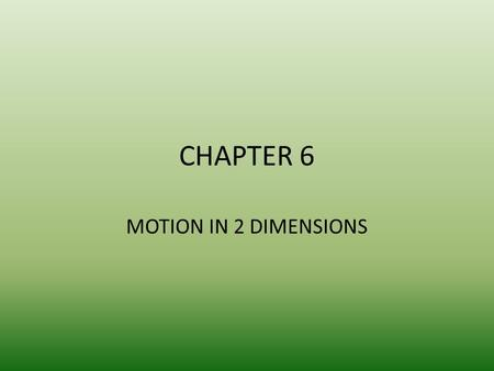 CHAPTER 6 MOTION IN 2 DIMENSIONS. PROJECTILE MOTION Projectile- any object that is shot or thrown through the air. (bullet, ball, drop of water, etc.)