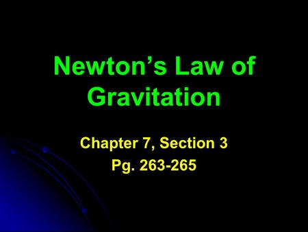 Newton's Law of Gravitation Chapter 7, Section 3 Pg. 263-265.