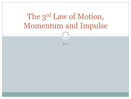 3.1 The 3 rd Law of Motion, Momentum and Impulse.