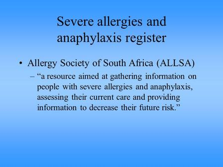 "Severe allergies and anaphylaxis register Allergy Society of South Africa (ALLSA) –""a resource aimed at gathering information on people with severe allergies."