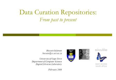 Hussein Suleman University of Cape Town Department of Computer Science Digital Libraries Laboratory February 2008 Data Curation Repositories: