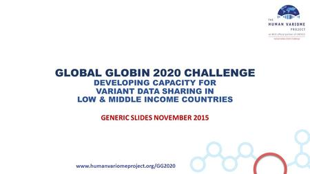 Www.humanvariomeproject.org/GG2020 GLOBAL GLOBIN 2020 CHALLENGE DEVELOPING CAPACITY FOR VARIANT DATA SHARING IN LOW & MIDDLE INCOME COUNTRIES GENERIC SLIDES.
