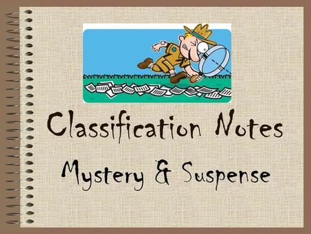 Classification Notes Mystery & Suspense.