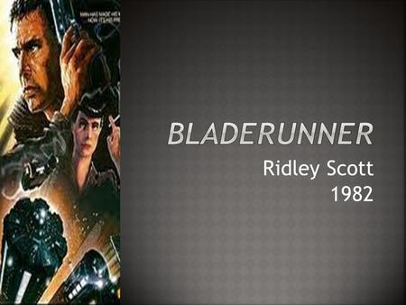 Ridley Scott 1982.  Blade Runner is a 1982 American science fiction film directed by Ridley Scott.  The film depicts a dystopian Los Angeles in November.