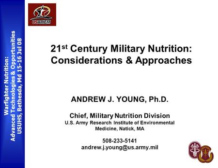 Warfighter Nutrition: Advanced Technologies & Opportunities USUHS, Bethesda, Md 15-16 Jul 08 ANDREW J. YOUNG, Ph.D. Chief, Military Nutrition Division.
