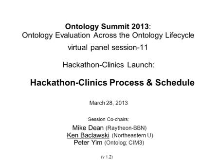 Ontology Summit 2013: Ontology Evaluation Across the Ontology Lifecycle virtual panel session-11 Hackathon-Clinics Launch: Hackathon-Clinics Process &