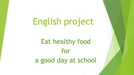 English project Eat healthy food for a good day at school.