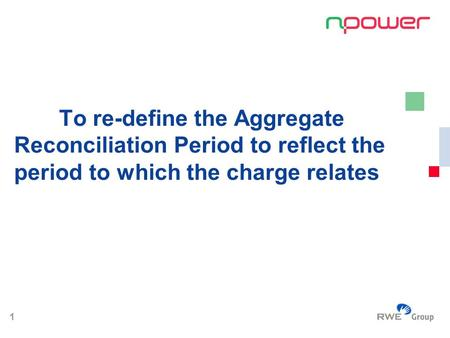 1 To re-define the Aggregate Reconciliation Period to reflect the period to which the charge relates.