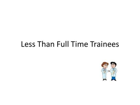 Less Than Full Time Trainees. Calculating Assessments To Calculate the number of assessments for Less Than Full Time Trainees you need to calculate the.