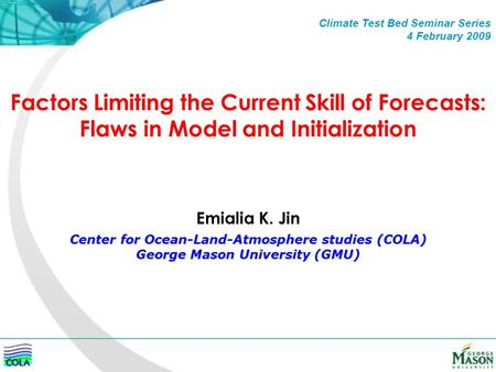 Factors Limiting the Current Skill of Forecasts: Flaws in Model and Initialization Center for Ocean-Land-Atmosphere studies (COLA) George Mason University.
