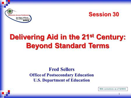 1 Delivering Aid in the 21 st Century: Beyond Standard Terms Delivering Aid in the 21 st Century: Beyond Standard Terms Fred Sellers Office of Postsecondary.
