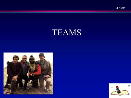 4.1/62 TEAMS 4.2/62 Overview l Introduction, l Democratic team approach, l Classical chief programmer team approach, l Beyond chief programmer and democratic.