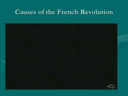 Causes of the French Revolution. King Louis 16 th an Absolute Monarch.