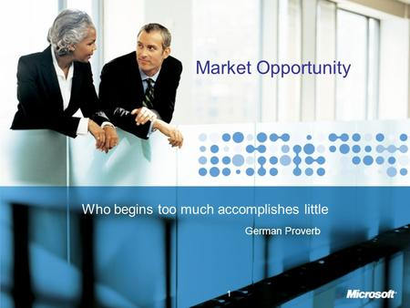 1 Market Opportunity Who begins too much accomplishes little German Proverb.