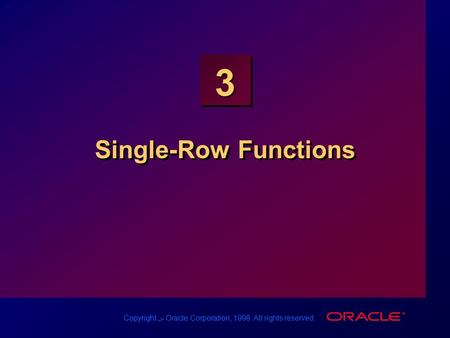 Copyright س Oracle Corporation, 1998. All rights reserved. 3 Single-Row Functions.