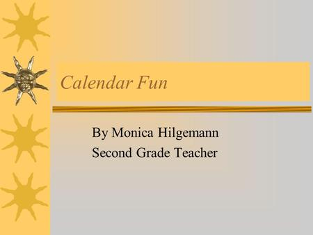 Calendar Fun By Monica Hilgemann Second Grade Teacher.