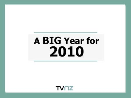 A BIG Year for 2010. A BIG Year for 2010 Source: Nielsen TAM, Peak 2010 has been a big year for TV Not only did the TV's themselves get bigger and better,