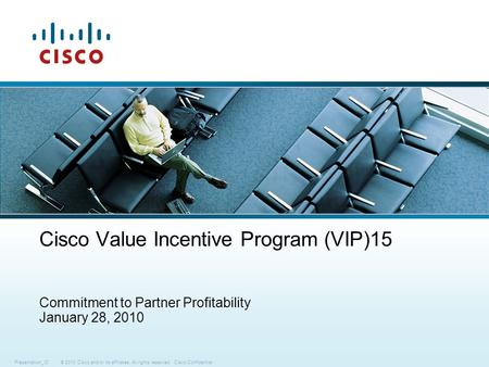 © 2010 Cisco and/or its affiliates. All rights reserved.Cisco ConfidentialPresentation_ID Cisco Value Incentive Program (VIP)15 Commitment to Partner Profitability.