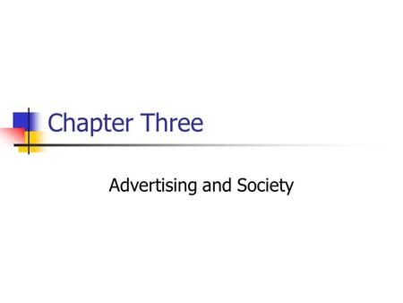 Chapter Three Advertising and Society. Prentice Hall, © 20093-2 Demand creation in advertising is considered a positive phenomenon. a) True b) False.
