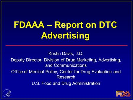 FDAAA – Report on DTC Advertising Kristin Davis, J.D. Deputy Director, Division of Drug Marketing, Advertising, and Communications Office of Medical Policy,
