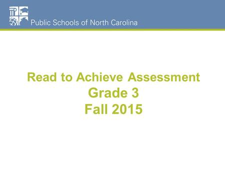 Read to Achieve Assessment Grade 3 Fall 2015. Agenda Read to Achieve.