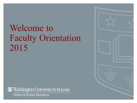 Welcome to Faculty Orientation 2015. Human Resources Mission Develop programs and tools that help managers manage Assist and support both managers and.