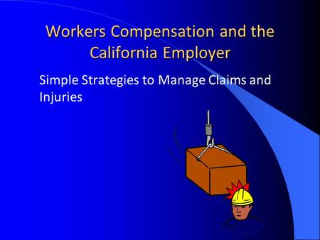 Simple Strategies to Manage Claims and Injuries Workers Compensation and the California Employer.