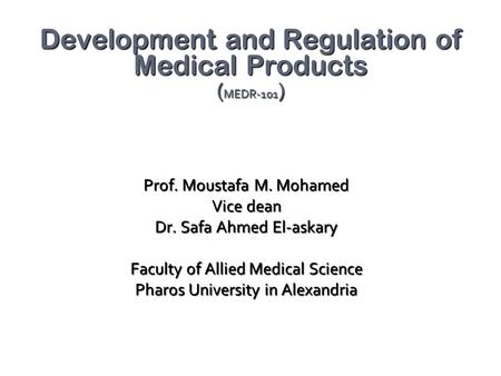 Prof. Moustafa M. Mohamed Vice dean Dr. Safa Ahmed El-askary Faculty of Allied Medical Science Pharos University in Alexandria Development and Regulation.