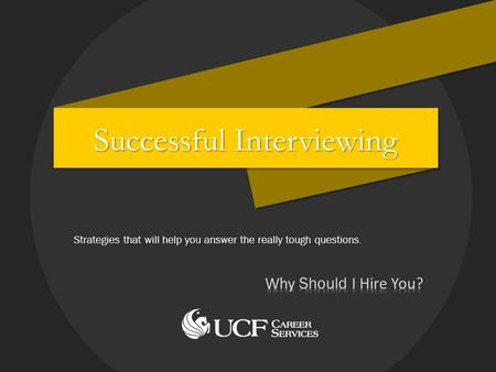 Successful Interviewing Strategies that will help you answer the really tough questions.