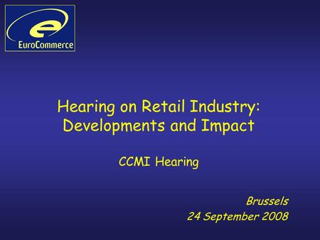 Hearing on Retail Industry: Developments and Impact CCMI Hearing Brussels 24 September 2008.