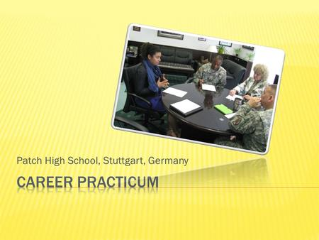 Patch High School, Stuttgart, Germany.  The Career Practicum Program is an important component of the education and training that students receive at.