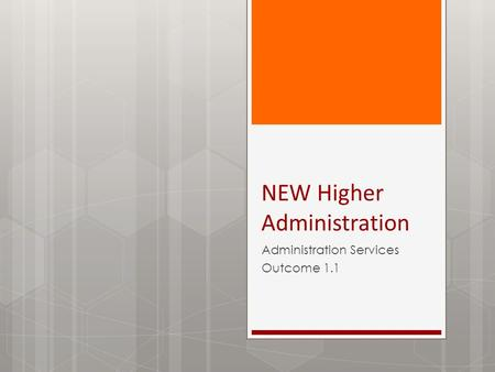 NEW Higher Administration Administration Services Outcome 1.1.