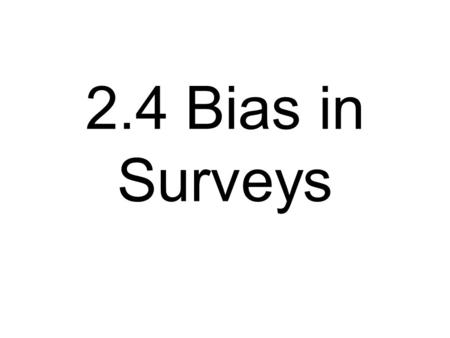 2.4 Bias in Surveys. Statistical bias is any factor that favours certain outcomes or responses and hence systematically skews the survey results.