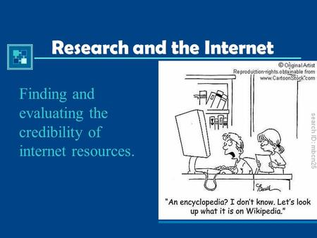 Research and the Internet Finding and evaluating the credibility of internet resources.