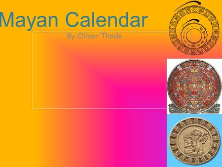 By Oliver Thode Mayan Calendar. History Stela - carved stone monuments Read from top to bottom Symbolic picture glyphs.