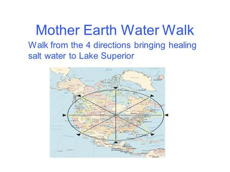 Mother Earth Water Walk Walk from the 4 directions bringing healing salt water to Lake Superior.