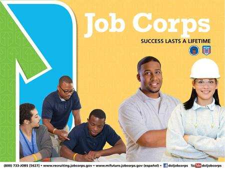 Job Corps More than 4 million youth have been trained and educated 90% of all graduates are placed in careers or further education Average wage is $15.22.