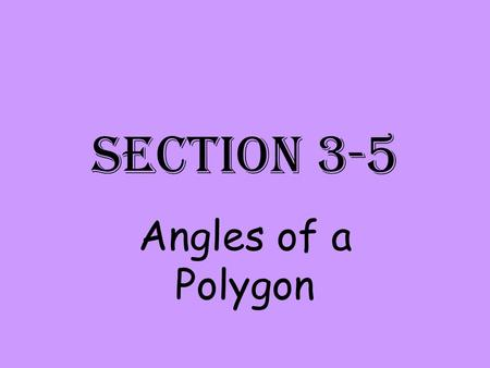 "Section 3-5 Angles of a Polygon. Polygon Means: ""many-angled"" A polygon is a closed figure formed by a finite number of coplanar segments a.Each side."