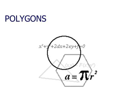 POLYGONS. What is a Polygon? A closed figure made by joining line segments, where each line segment intersects exactly two others Examples of polygons: