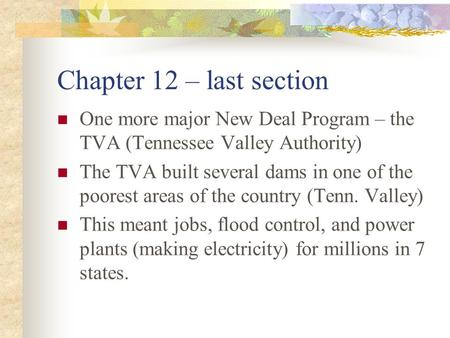 Chapter 12 – last section One more major New Deal Program – the TVA (Tennessee Valley Authority) The TVA built several dams in one of the poorest areas.