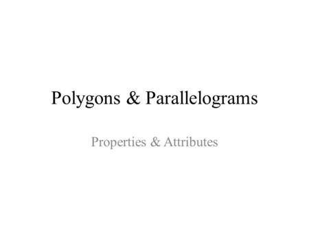 Polygons & Parallelograms Properties & Attributes.