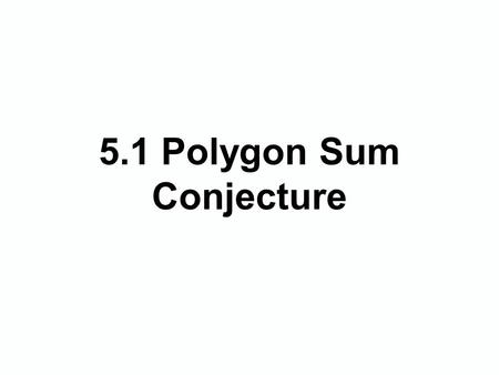 5.1 Polygon Sum Conjecture. Angle Exploration Equilateral Triangle 60°