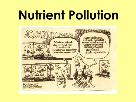 "Nutrient Pollution. Eutrophication From the Greek: ""eutrophos,"" meaning ""well-nourished"" ""Cultural eutrophication"" means that we caused it."