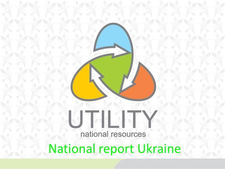 National report Ukraine. Container glass Production 1,1 ml. t. It is 8% less 2010 There are 10 glass factories 21% of national consumption is imported.