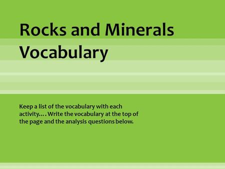 Keep a list of the vocabulary with each activity…. Write the vocabulary at the top of the page and the analysis questions below.